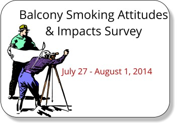 You can still take the survey on balcony/verandah smoking attitudes until noon on Friday, 8/1/2014